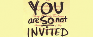 You are so not invited